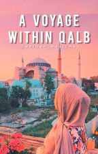 A Voyage Within Qalb by writer_muslimah