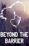 Beyond The Barrier [COMPLETED] cover
