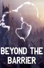 Beyond The Barrier [COMPLETED] by joymoment
