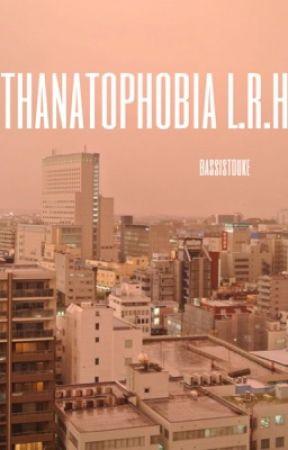 thanatophobia l.r.h by bassistduke