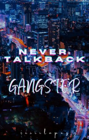Never Talk Back To A Gangster by ixiiilopez