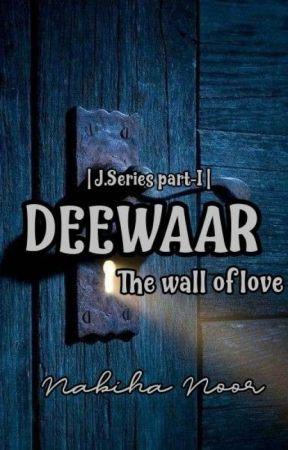 [DEEWAAR- The wall of Love] ✔ J.Series by Snowflake_Rose