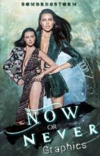 Now or Never Graphics {FERMÉ} by SombreOstorm