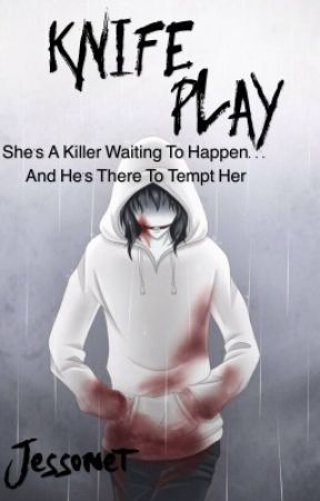 Knife Play (Jeff The Killer) by pastelkitty69