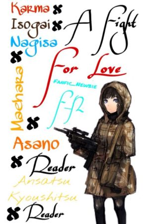 A Fight For Love - An Ansatsu Kyoushitsu x Reader Fanfic by ThePreyWillRunAway