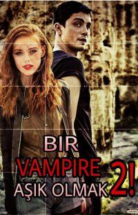 Bir VAMPIRE Aşık Olmak 2! cover