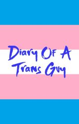 Diary of A Trans Guy by SethTheUnicorn