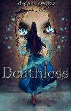 Deathless [ON HOLD] by dreamdevotee