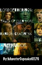 Lord of the Rings: Tales of Even More Random Craziness and Humor by MonsterCupcake61176