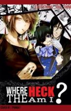 Where the HECK am I? (A black butler fanfic) *ON HOLD* by everything_you_think