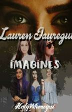 Lauren Jauregui Imagines by HolyWhoregui