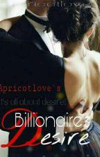 Billionaire's Desire ✔ by apricotlove