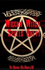 Wiccan Witch Spells Only by BumbleBeeBabies16