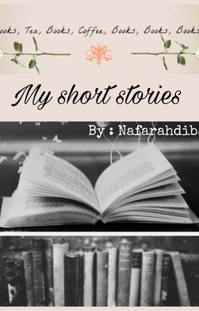 Short Stories of Life, Love, and Laugh by nafarahdiba