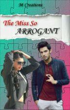 The Miss So Arrogant!! ✔  by JstAnadaWritaNxtDor
