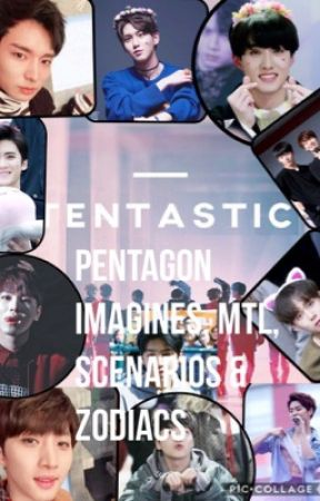 Pentagon Imagines, MTL, Scenarios & Zodiacs. by TicTacTaehyung