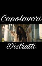 Capolavori Distrutti  by MenteScoperta