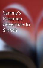 Sammy's Pokemon Adventure In Sinnoh by gogeta3694