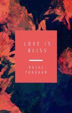 Love Is Bliss (Collection of Short Love Stories) by kajal_thakkar