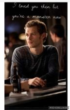 I loved you then but your a monster now - a klaus mickaelson fanfiction  by cany0nm00nHS
