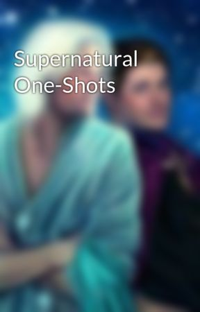 Supernatural One-Shots by Sami-R-Malfoy99