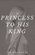 The Princess to His King (Hiatus) by AzuraTerraDraco