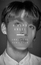 A Dumb Angel  by crabbybutterscotch