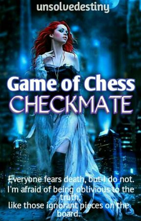 Game of Chess: Checkmate  by unsolvedestiny