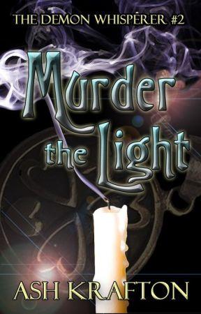 Murder The Light (The Demon Whisperer #2) by AshKrafton