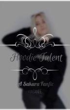 hoodie talent    sakura fanfic UNDER CONSTRUCTION  by teenyweenee