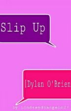 Slip Up [Dylan O'Brien] by Lindseydiangelo27