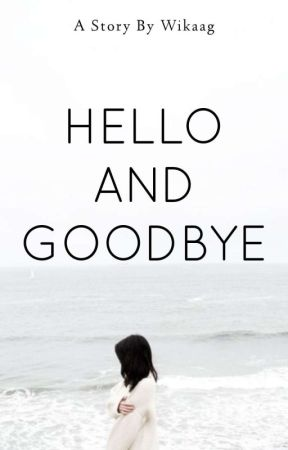 Hello And Goodbye by WikaAg