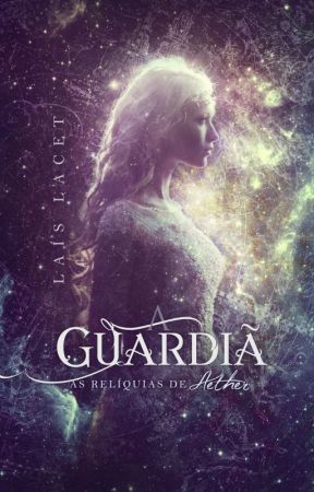 As Relíquias de Aether: A Guardiã (DEGUSTAÇÃO) by LaisLacet