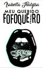 Meu Querido Fofoqueiro  by Skylerb3la