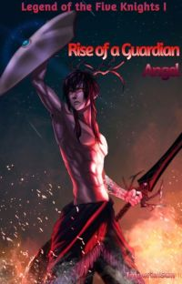 Rise of a Guardian Angel [Legend of the Five Knights 1] (Completed) cover
