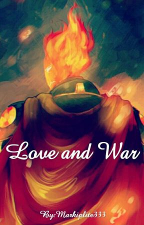 Love and War by Markiplite333