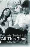 FREUNDE SERIES 1: All This Time (completed) cover