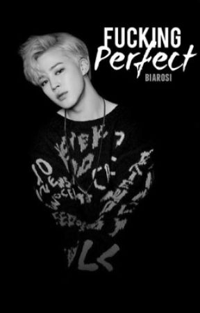 Fucking Perfect | Yoonmin [COMPLETED] by biarosi