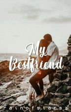 My Bestfriend (COMPLETED) by rainofstarsz