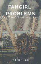 Fangirl Problems by Kthinker