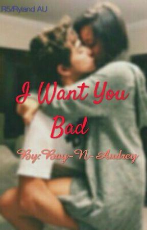 I Want You Bad (R5 AU) by Bay-N-Audrey