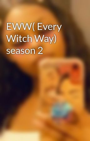 EWW( Every Witch Way)  season 2 by MadisonLovesCaniff21