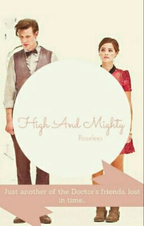 High and Mighty (A Doctor Who Fanfic) by Roselees
