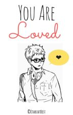 You Are Loved by Otaku_at_best