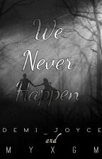 We Never Happen by myxgm_