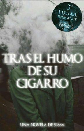 Tras el Humo de su Cigarro  [ Finalizada ] by Sam2430