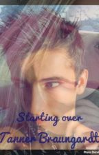 Starting over||Tanner Braungardt[COMPLETED] by WDWbbg_