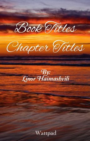 Story Titles/Chapter Names by writinglove4ever