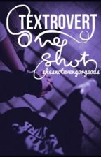 Textrovert One Shot by shesnotevengorgeous
