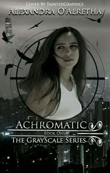 The Grayscale Series (Book 1): Achromatic  [#Wattys2017]